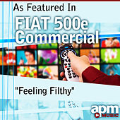 Feeling Filthy (As Featured in FIAT 500e Commercial) - Single by APM Music