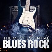The Most Essential Blues Rock by Various Artists