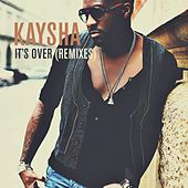 It's Over (Remixes) by Kaysha