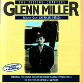 The Missing Chapters Vol. 1: American Patrol by Glenn Miller