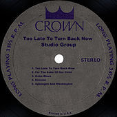 Too Late To Turn Back Now by Studio Group