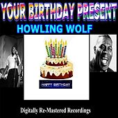 Your Birthday Present - Howling Wolf by Howlin' Wolf