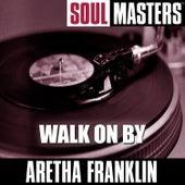 Soul Masters: Walk On By von Aretha Franklin