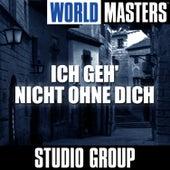 World Masters: Ich Geh' Nicht Ohne Dich by Studio Group