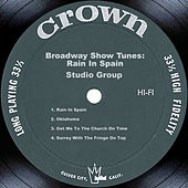 Broadway Show Tunes: Rain In Spain by Studio Group