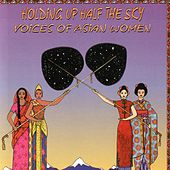 Holding Up Half The Sky : Voices Of Asian Women by Various Artists