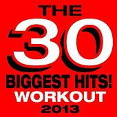 The 30 Biggest Hits! Workout 2013 by The Workout Heroes