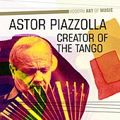 Modern Art of Music: Creator of the Tango by Astor Piazzolla