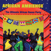African Ambience-The Ultimate African Dance Party by Various Artists