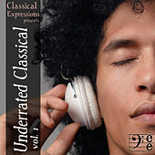 Classical Expressions Presents: Underrated Classical: The Greatest Classical Music You Aren't Listening to, but Should, Volume 1 by Various Artists