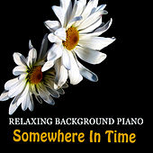 Relaxing Background Piano: Somewhere in Time by The O'Neill Brothers Group