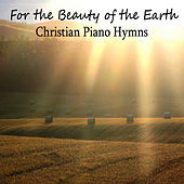 For the Beauty of the Earth: Christian Piano Hymns by The O'Neill Brothers Group