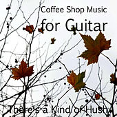 Coffee Shop Music for Guitar: There's a Kind of Hush by The O'Neill Brothers Group