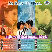 Na Kajre Ki Dhar - Bollywood Instrumental Music by Various Artists