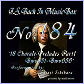 Bach In Musical Box 184 /  18 Chorale Preludes Part1 BWV651-BWV656 - EP by Shinji Ishihara