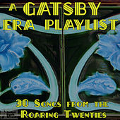 A Gatsby Era Playlist: 30 Songs from the Roaring Twenties by Various Artists