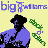 Stack O' Dollars - Greatest Hits by Big Joe Williams