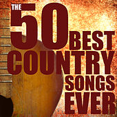 The 50 Best Country Songs Ever by Various Artists