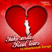 Fake Smiles, Real Tears - 15 Heartbreak Songs by Various Artists