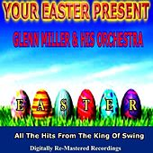Your Easter Present - Glenn Miller & His Orchestra by Glenn Miller
