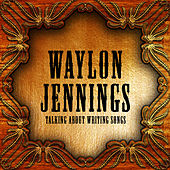 Waylon Jennings Talking About Writing Songs by Waylon Jennings