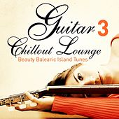 Guitar Chill Out Lounge, Vol. 3 (Beauty Balearic Island Tunes) by Various Artists