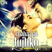 Chaha Hai Tujhko (Udit Narayan Hits) by Various Artists