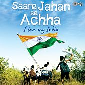 Saare Jahan Se Achha - I Love My India by Various Artists