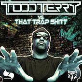 Todd Terry vs. That Trap Shitt by Todd Terry