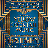 The Great Gatsby - The Jazz Recordings (A Selection of Yellow Cocktail Music from Baz Luhrmann's Film the Great Gatsby) by Various Artists