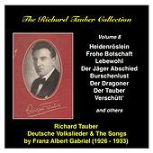 The Richard Tauber Collection, Vol. 8 Deutsche Volkslieder and the songs by Franz Albert Gabriel by Richard Tauber