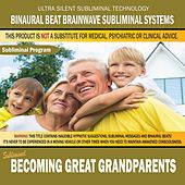 Becoming Great Grandparents by Binaural Beat Brainwave Subliminal Systems