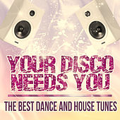 Your Disco Needs You (The Best Dance and House Tunes) by Various Artists