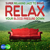 Super Relaxing Jazz to Bring Your Blood Pressure Down by Various Artists