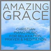 Amazing Grace: Christian Piano Music for Relaxation, Prayer and Meditation by Pianissimo Brothers