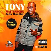 Betta Than Dat by Tony Matterhorn