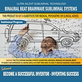 Become a Successful Inventor - Inventing Success by Binaural Beat Brainwave Subliminal Systems