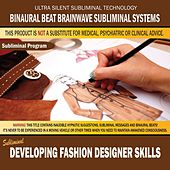 Developing Fashion Designer Skills by Binaural Beat Brainwave Subliminal Systems