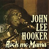 Rock Me Mama by John Lee Hooker