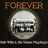 Forever Bob Wills & His Texas Playboys by Bob Wills & His Texas Playboys