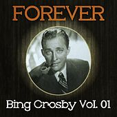 Forever Bing Crosby Vol. 01 by Bing Crosby