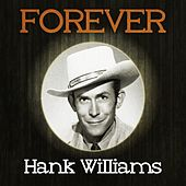 Forever Hank Williams by Hank Williams