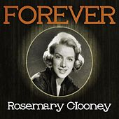 Forever Rosemary Clooney by Rosemary Clooney