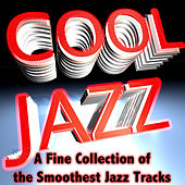Cool Jazz: A Fine Collection of the Smoothest Jazzy Tracks von Various Artists