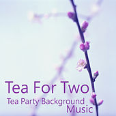 Tea Party Background Music: Tea for Two by The O'Neill Brothers Group