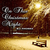 On This Christmas Night by B.J. Thomas