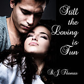 Still the Loving Is Fun by B.J. Thomas