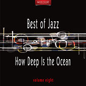 Meritage Best of Jazz: How Deep Is the Ocean, Vol. 8 by Various Artists