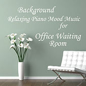 Relaxing Piano Mood Music: Background for Office Waiting Room by The O'Neill Brothers Group
