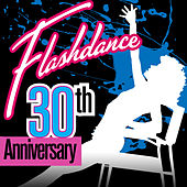 Flashdance 30th Anniversary by Various Artists